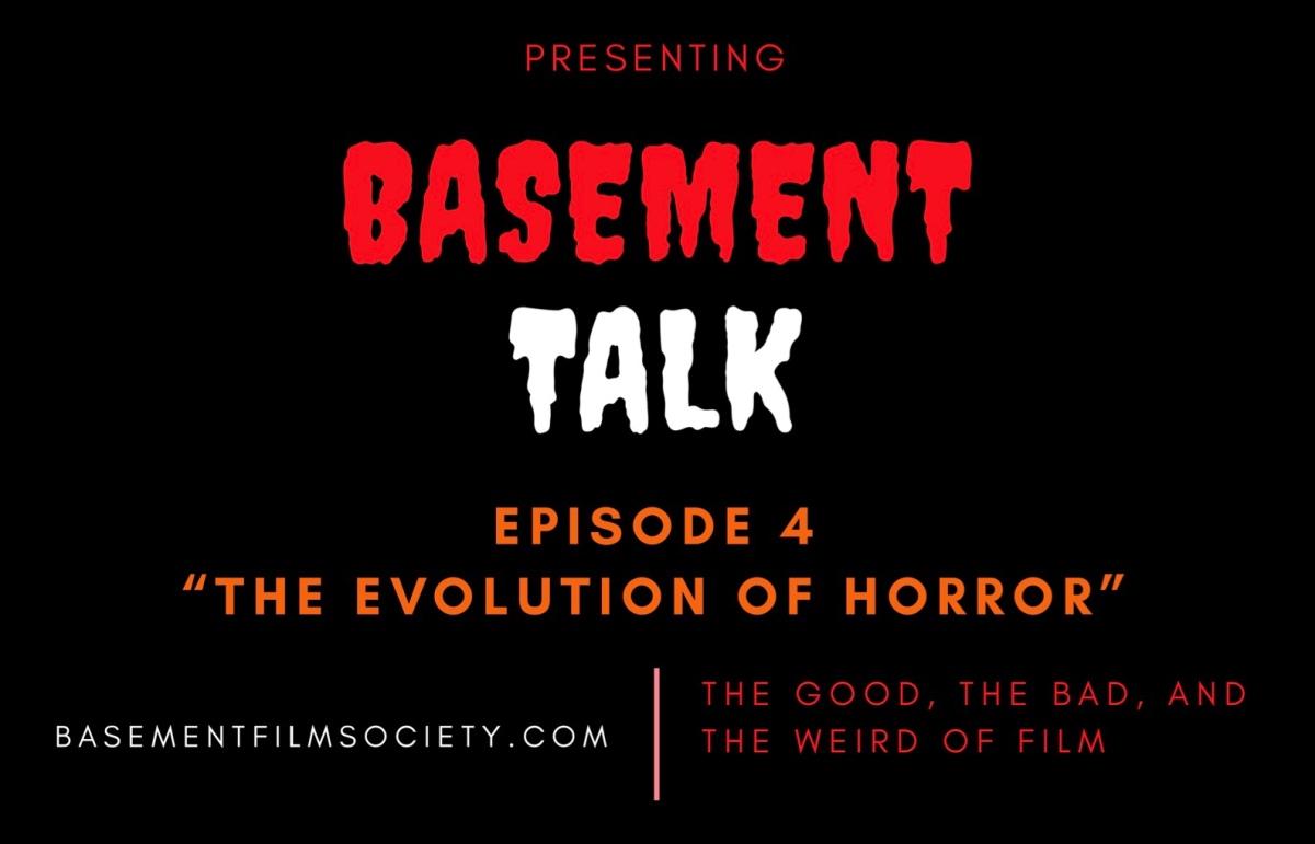 Basement Talk 004: The Evolution ofHorror