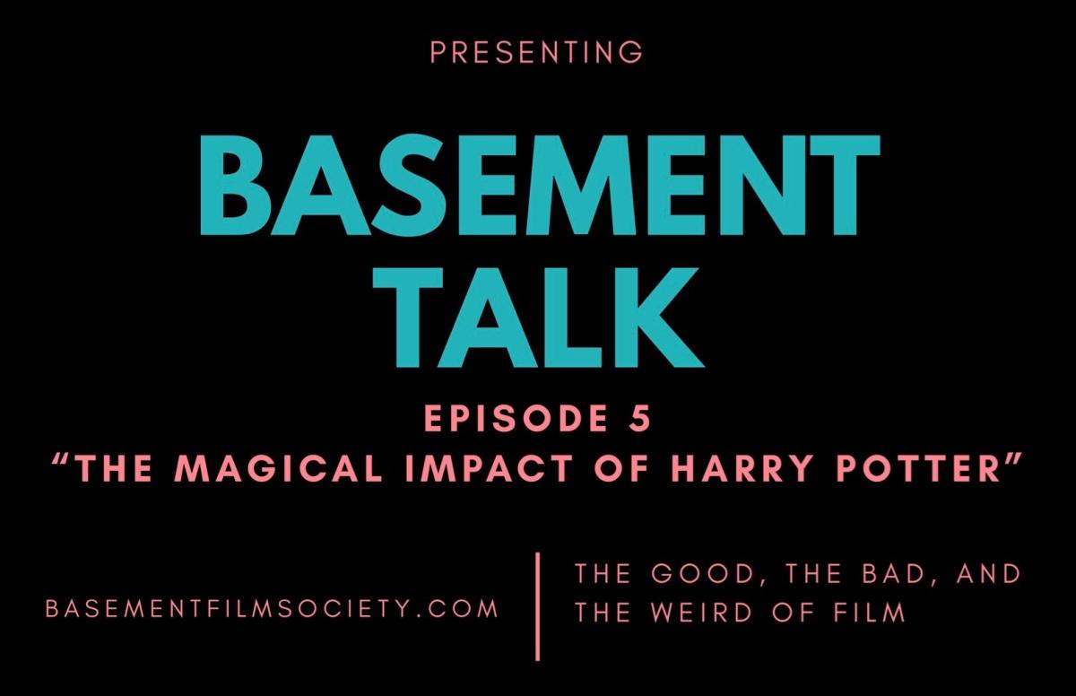 Basement Talk 005: The Magical Impact of HarryPotter