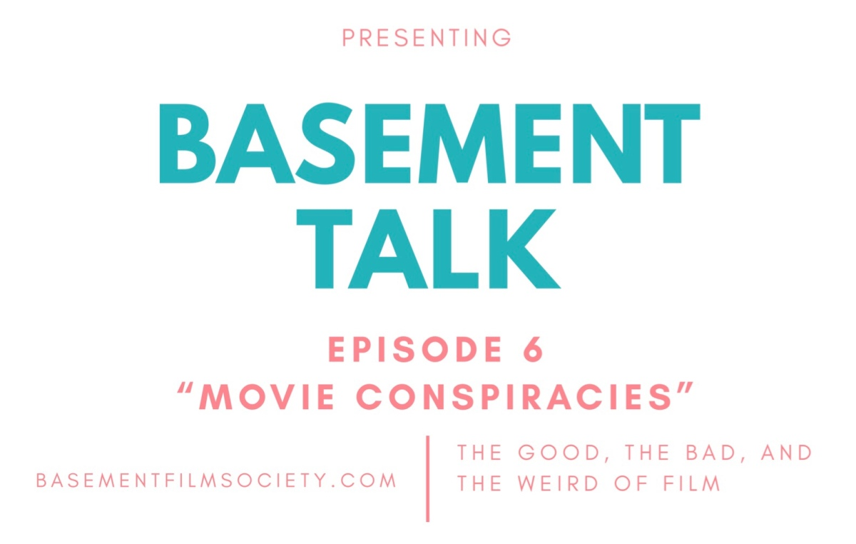 Basement Talk 006: Movie Conspiracies